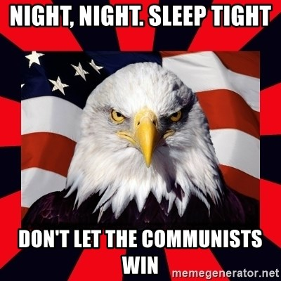 Bald Eagle - Night, night. Sleep tight Don't let the communists win