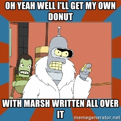 Blackjack and hookers bender - Oh Yeah well I'll get my own donut With marsh writteN all over it