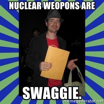 Swag fag chad costen - NUCLEAR WEOPONS ARE SWAGGIE.