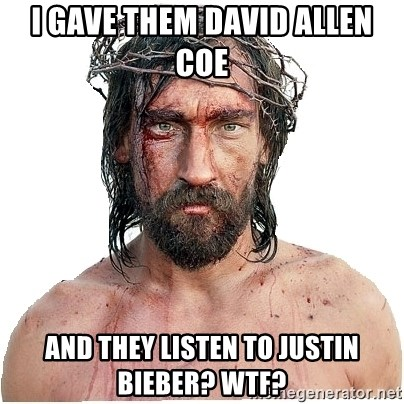 Masturbation Jesus - I gave them David allen coe and they listen to justin bieber? WTF?