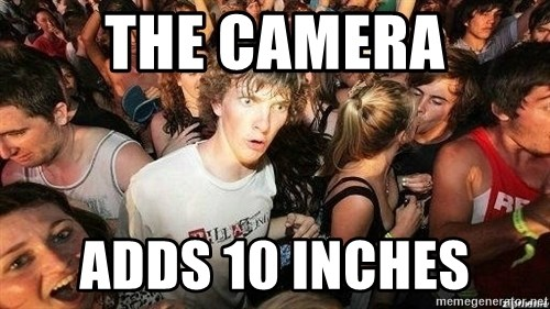 -Sudden Clarity Clarence - The Camera adds 10 inches