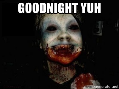 scary meme - goodnight yuh