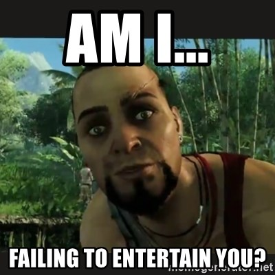 Vaas Confides With You - Am i... Failing to enTertain you?