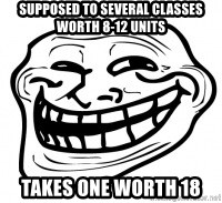 Troll Face in RUSSIA! - supposed to several classes worth 8-12 units takes one worth 18