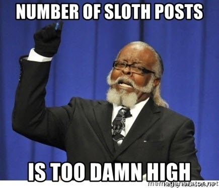 Too high - Number of sloth posts is too damn high