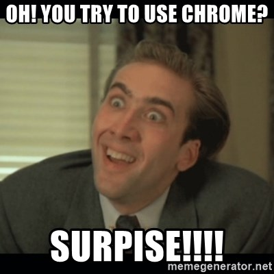 Nick Cage - OH! you try to use chrome? SURPISE!!!!