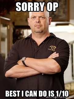 Pawn Stars Rick - sorry op best i can do is 1/10