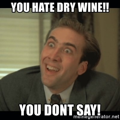 Nick Cage - you hate dry wine!! you dont say!