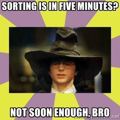 Harry Potter Sorting Hat - sorting is in five minutes? not soon enough, bro