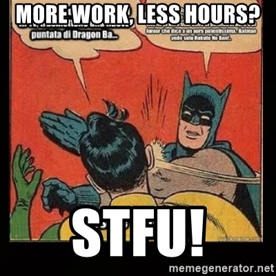 Batman Slap Robin Blasphemy - more work, less hours? stfu!