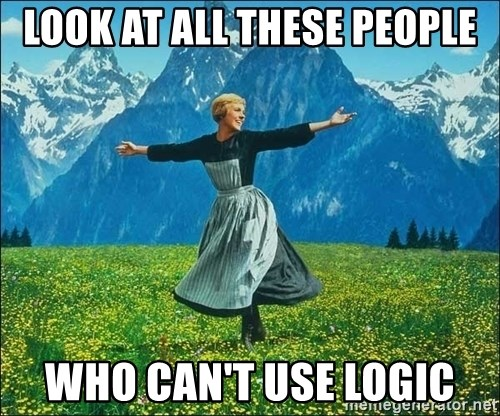 Look at all the things - look at all these people who can't use logic
