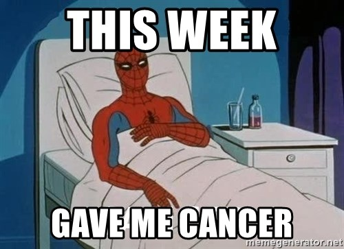 Cancer Spiderman - This week  gave me cancer