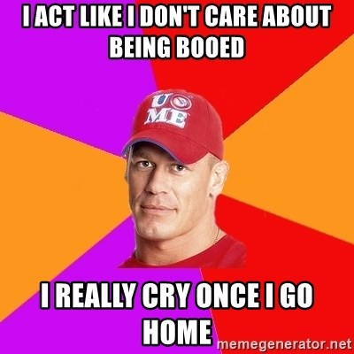Hypocritical John Cena - I act like I don't care about being booed I Really cry once I go home