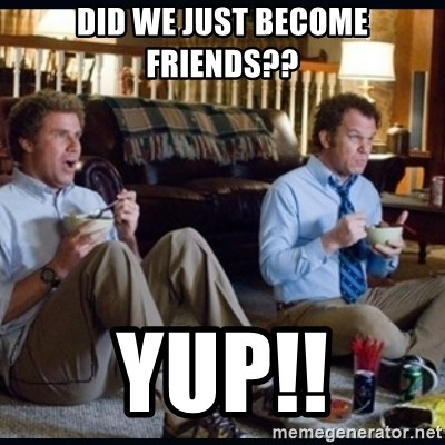 step brothers - Did we just become frienDs?? Yup!!