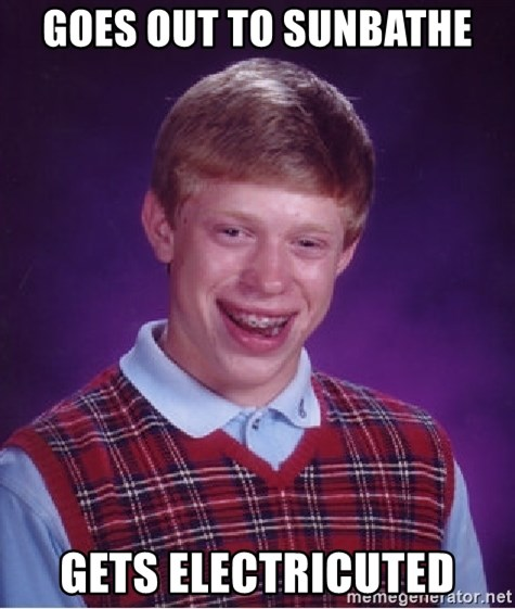 Bad Luck Brian - goes out to sunbathe gets electricuted