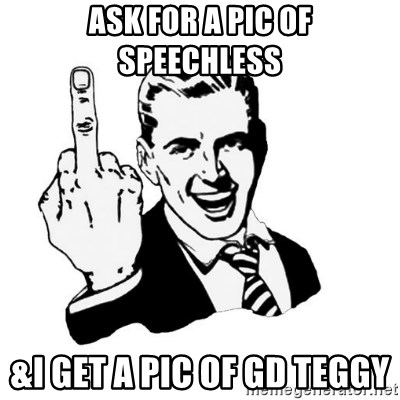 middle finger - Ask for a pic of speechless &i get a pic Of gd teggy