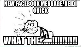 Cereal Guy Spit - NEW Facebook message, heidi quick WHAT THE.......!!!!!!!!!!