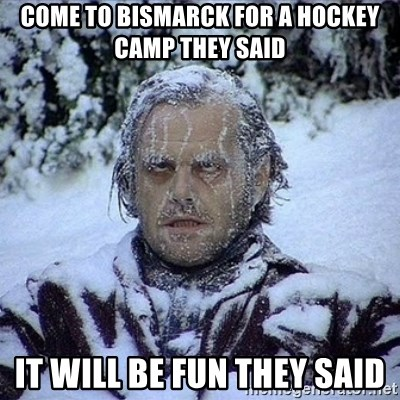 Frozen Jack - Come to Bismarck for a hockey camp they said it will be fun they said