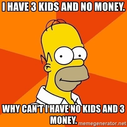 Homer Advice - I have 3 kids and no money. Why can't I have no kids and 3 money.