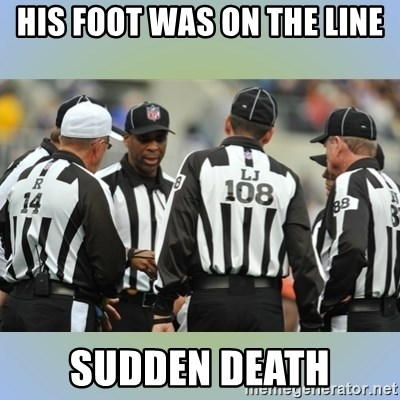 NFL Ref Meeting - his foot was on the line sudden death