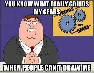 Grinds My Gears Peter Griffin - You know what really grinds my gears when people can't draw me