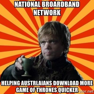 Tyrion Lannister - National Broardband Network Helping Austrlaians download more Game of Thrones quicker
