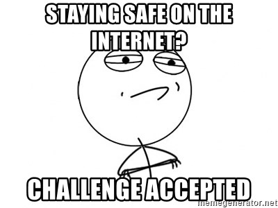 Challenge Accepted - Staying safe on the internet? Challenge Accepted