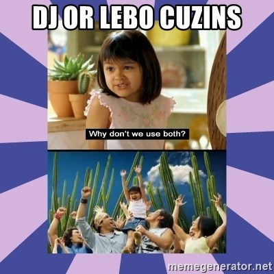 Why don't we use both girl - Dj or lebo cuzins