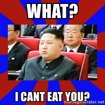 kim jong un - What? I CAnt eat you?