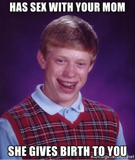 Bad Luck Brian - has sex with your mom she gives birth to you
