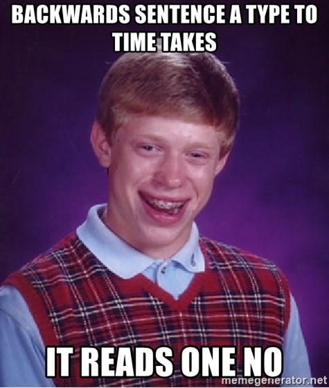 Bad Luck Brian - backwards sentence a type to time takes  it reads one no
