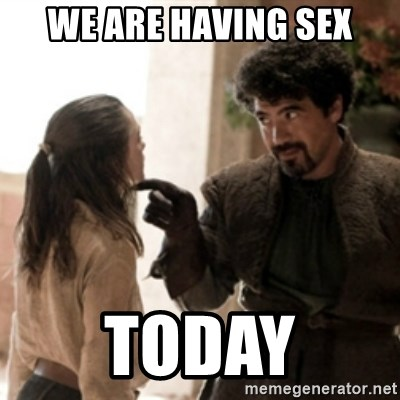 Not today arya - we are having sex today