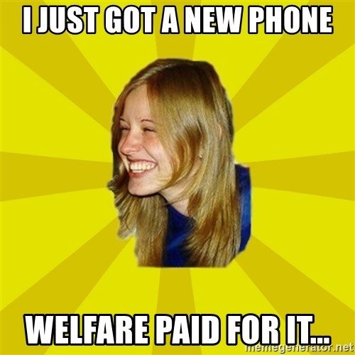 Trologirl - I just got a new phone welfare paid for it...