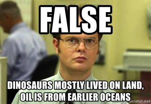 Dwight Meme - false DINOSAURS MOSTLY LIVED ON LAND, OIL IS FROM EARLIER oceans