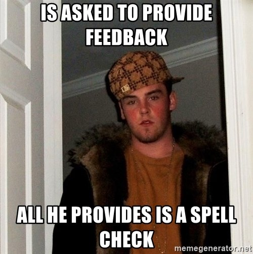 Scumbag Steve - Is asked to provide feedback all he provides is a spell check
