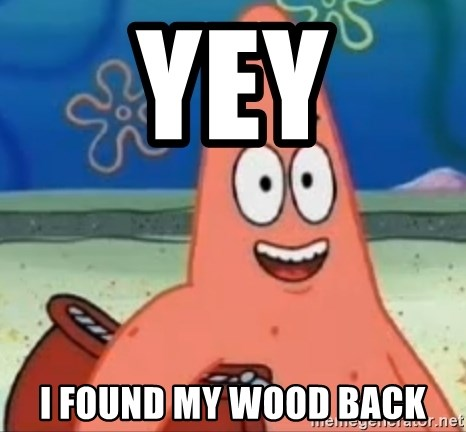 Happily Oblivious Patrick - yey i found my wood back
