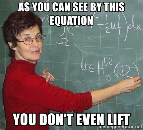 drunk Teacher - As you can see by this equation You Don't EVen Lift