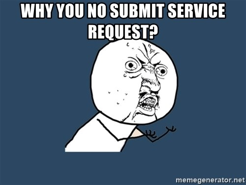 Y U No - Why you no Submit service request?