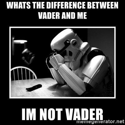 Sad Trooper - whats the difference between vader and me im not vader