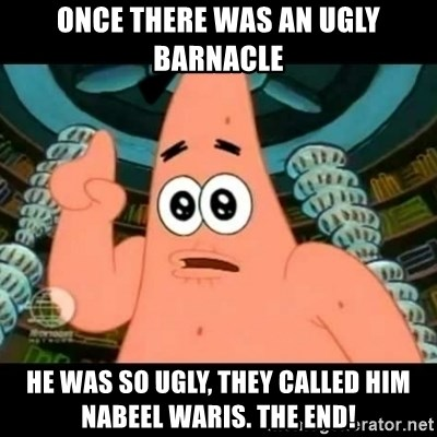 ugly barnacle patrick - Once There was an Ugly Barnacle He was so Ugly, they Called him Nabeel Waris. The End!
