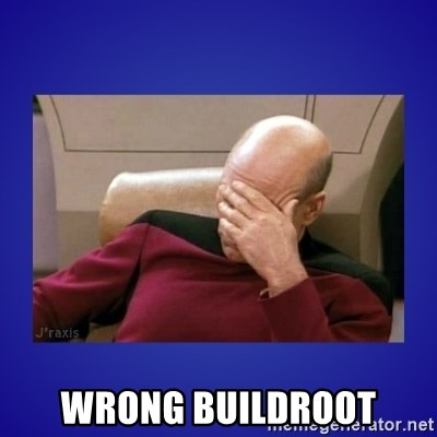 Picard facepalm  -  Wrong buildroot