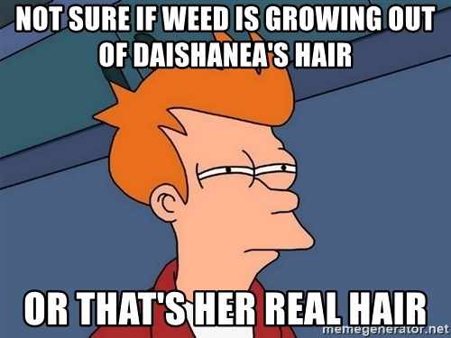 Futurama Fry - Not sure if weed is growing out of Daishanea's hair or that's her real hair