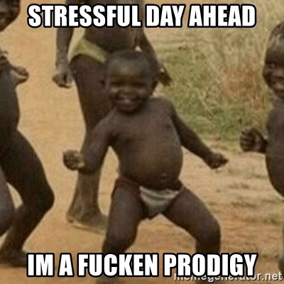 Little Black Kid - Stressful day ahead Im a fucken prodigy