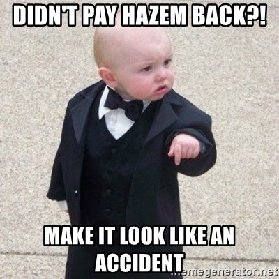 Mafia Baby - didn't pay hazem back?! make it look like an accident