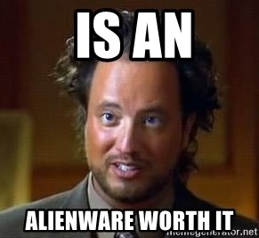 Ancient Aliens -  is an alienware worth it