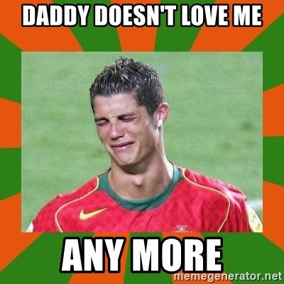 cristianoronaldo - daddy doesn't love me any more