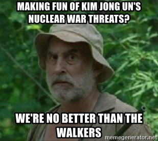The Dale Face - MAKING FUN OF KIM JONG UN'S NUCLEAR WAR THREATS? WE'RE NO BETTER THAN THE WALKERS