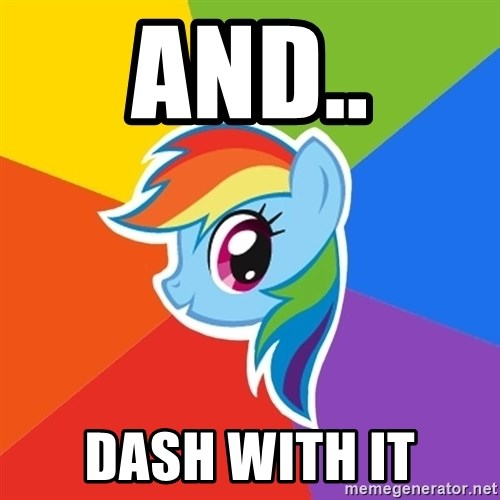 Rainbow Dash - And.. DASH WITH IT