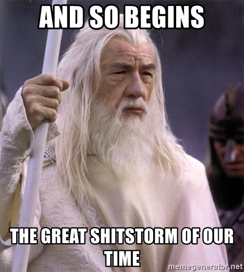 White Gandalf - And so begins the great shitstorm of our time