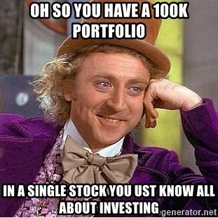 Willy Wonka - oh so you have a 100k portfolio in a single stock you ust know all about investing